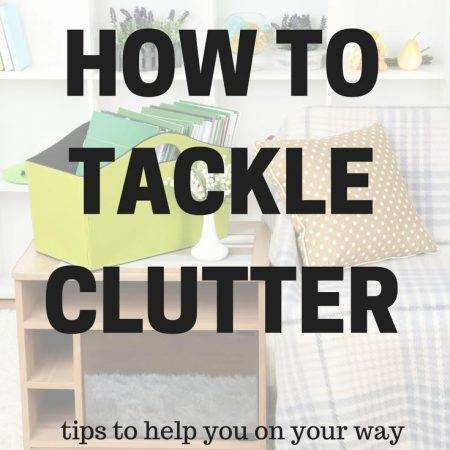 How To Tackle Clutter – Practical Tips To Declutter